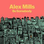UKのボーカリスト「Alex Mills」が、爽快な新曲「Be Somebody」をリリース!チャイナタウンやサブウェイをダンスで練り歩くMVも公開