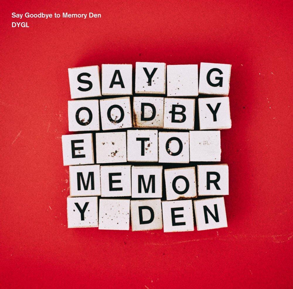 DYGL - Say Goodbye to Memory Den