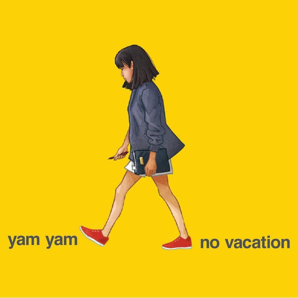 No Vacation - Yam Yam